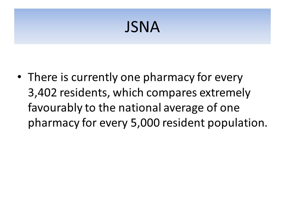 JSNA There is currently one pharmacy for every 3,402 residents, which compares extremely favourably to the national average of one pharmacy for every