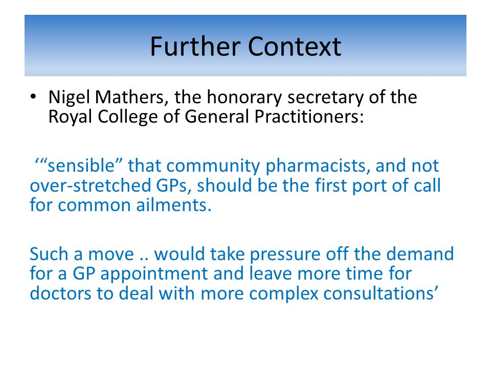 """Further Context Nigel Mathers, the honorary secretary of the Royal College of General Practitioners: '""""sensible"""" that community pharmacists, and not o"""