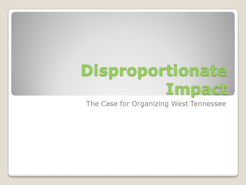 Disproportionate Impact The Case for Organizing West Tennessee