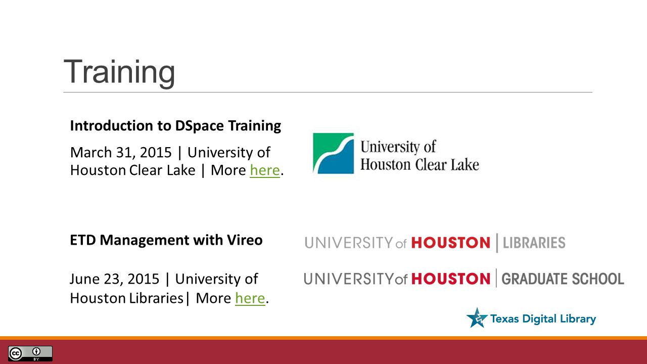Training Introduction to DSpace Training March 31, 2015 | University of Houston Clear Lake | More here.here ETD Management with Vireo June 23, 2015 |