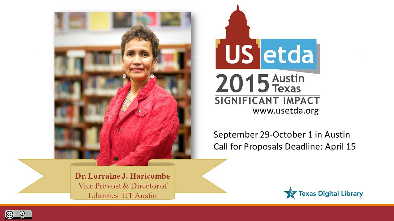 September 29-October 1 in Austin Call for Proposals Deadline: April 15 Dr. Lorraine J. Haricombe Vice Provost & Director of Libraries, UT Austin www.u