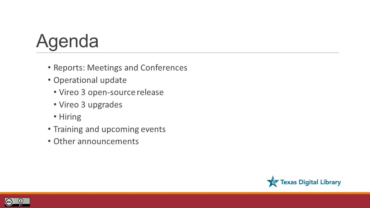 Agenda Reports: Meetings and Conferences Operational update Vireo 3 open-source release Vireo 3 upgrades Hiring Training and upcoming events Other ann