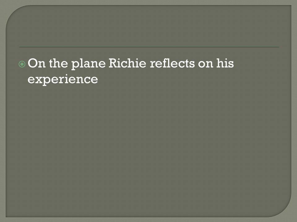  On the plane Richie reflects on his experience