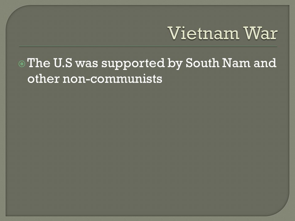  The U.S was supported by South Nam and other non-communists