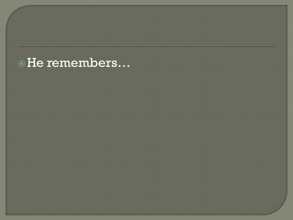  He remembers…