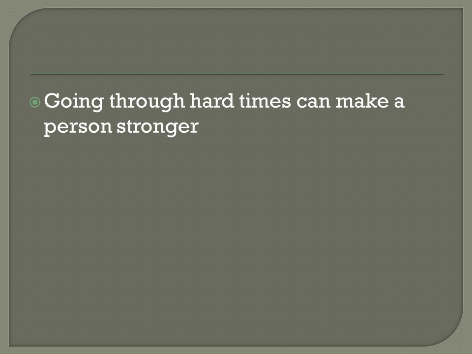  Going through hard times can make a person stronger