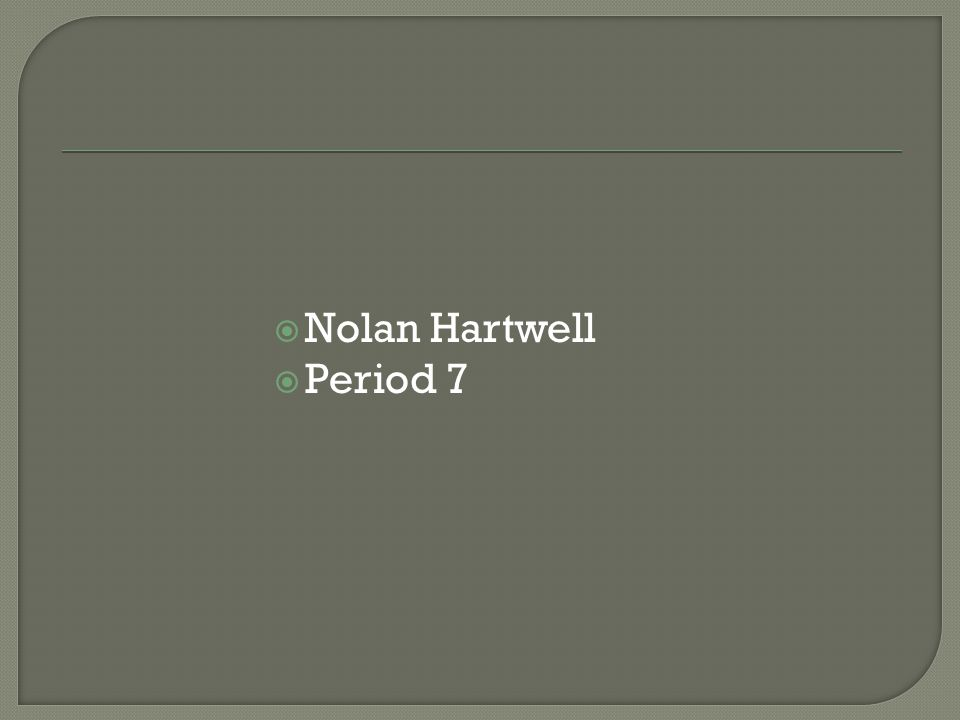  Nolan Hartwell  Period 7