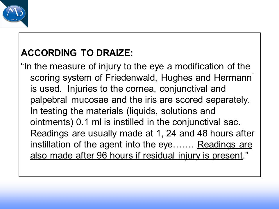 ACCORDING TO DRAIZE: In the measure of injury to the eye a modification of the scoring system of Friedenwald, Hughes and Hermann 1 is used.