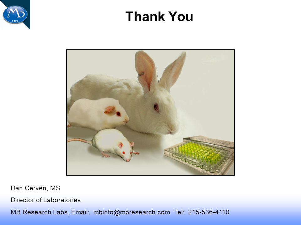 Thank You Dan Cerven, MS Director of Laboratories MB Research Labs, Email: mbinfo@mbresearch.com Tel: 215-536-4110