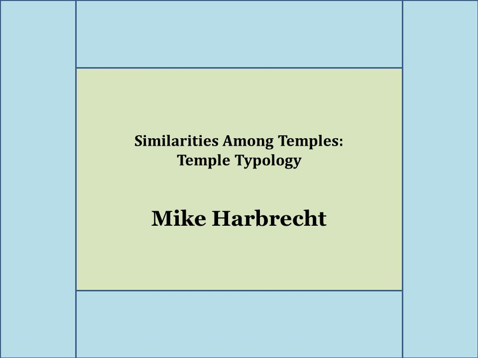Similarities Among Temples: Temple Typology Mike Harbrecht