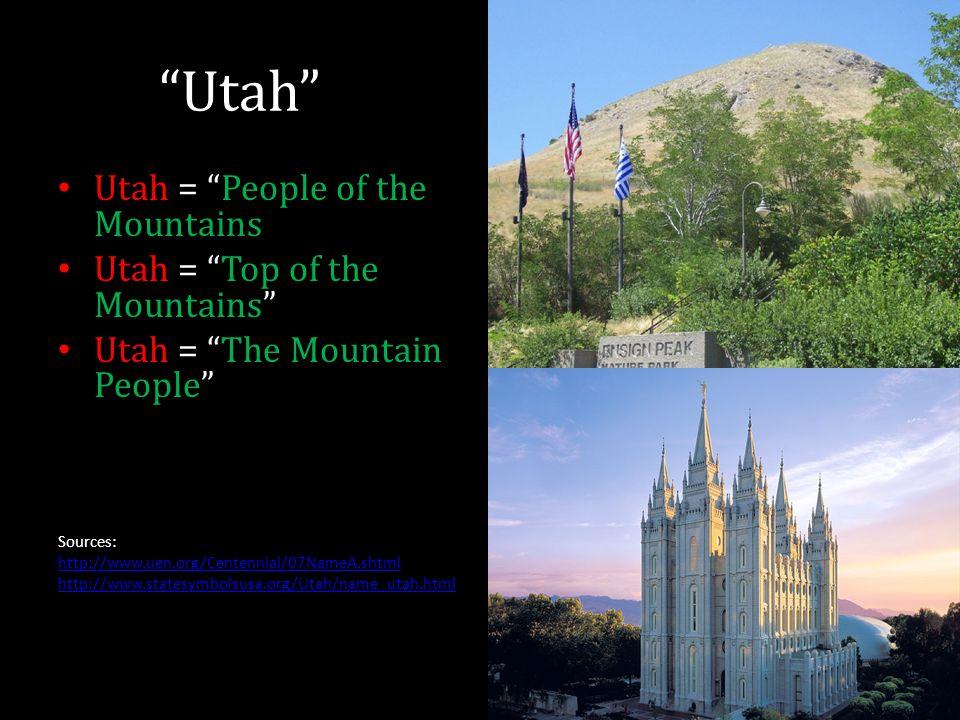 Utah Utah = People of the Mountains Utah = Top of the Mountains Utah = The Mountain People Sources: http://www.uen.org/Centennial/07NameA.shtml http://www.statesymbolsusa.org/Utah/name_utah.html