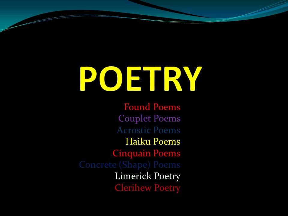 Found Poems Couplet Poems Acrostic Poems Haiku Poems Cinquain Poems Concrete (Shape) Poems Limerick Poetry Clerihew Poetry