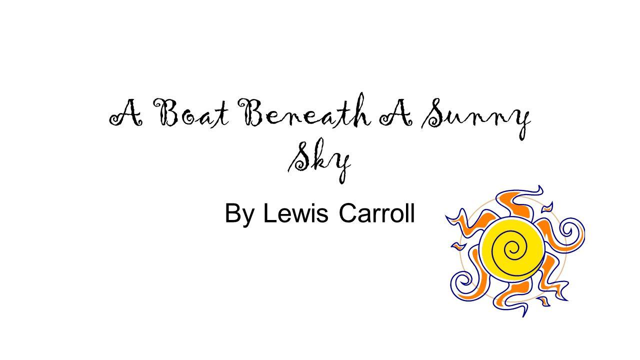 A Boat Beneath A Sunny Sky By Lewis Carroll