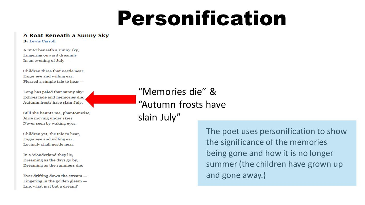 """Personification """"Memories die"""" & """"Autumn frosts have slain July"""" The poet uses personification to show the significance of the memories being gone and"""