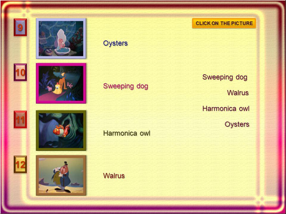 99 1212 1111 1010 Oysters Walrus Sweeping dog Harmonica owl Walrus Sweeping dog Oysters CLICK ON THE PICTURE