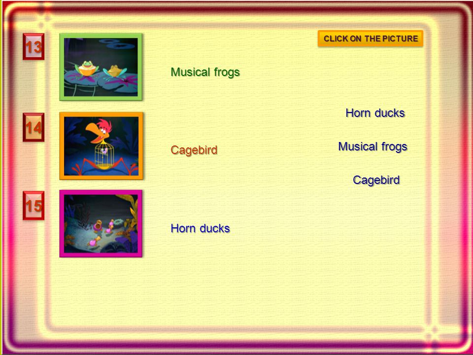 1313 1414 15151515 15151515 Cagebird Musical frogs Horn ducks Cagebird Musical frogs CLICK ON THE PICTURE