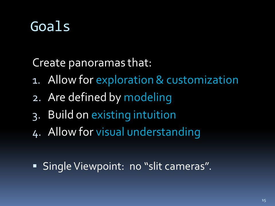 Goals Create panoramas that: 1. Allow for exploration & customization 2.