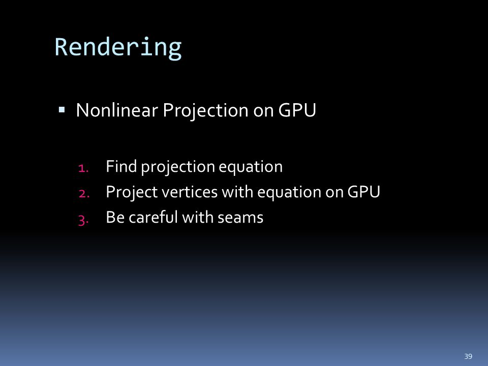 Rendering  Nonlinear Projection on GPU 1. Find projection equation 2.