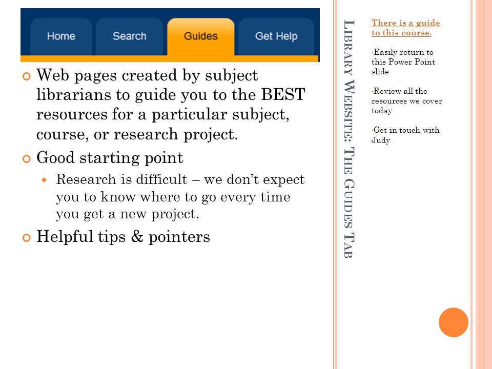 L IBRARY W EBSITE : T HE G UIDES T AB There is a guide to this course.
