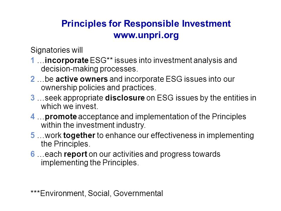 Signatories will 1 …incorporate ESG** issues into investment analysis and decision-making processes. 2 …be active owners and incorporate ESG issues in