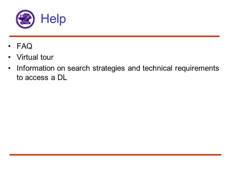Help FAQ Virtual tour Information on search strategies and technical requirements to access a DL