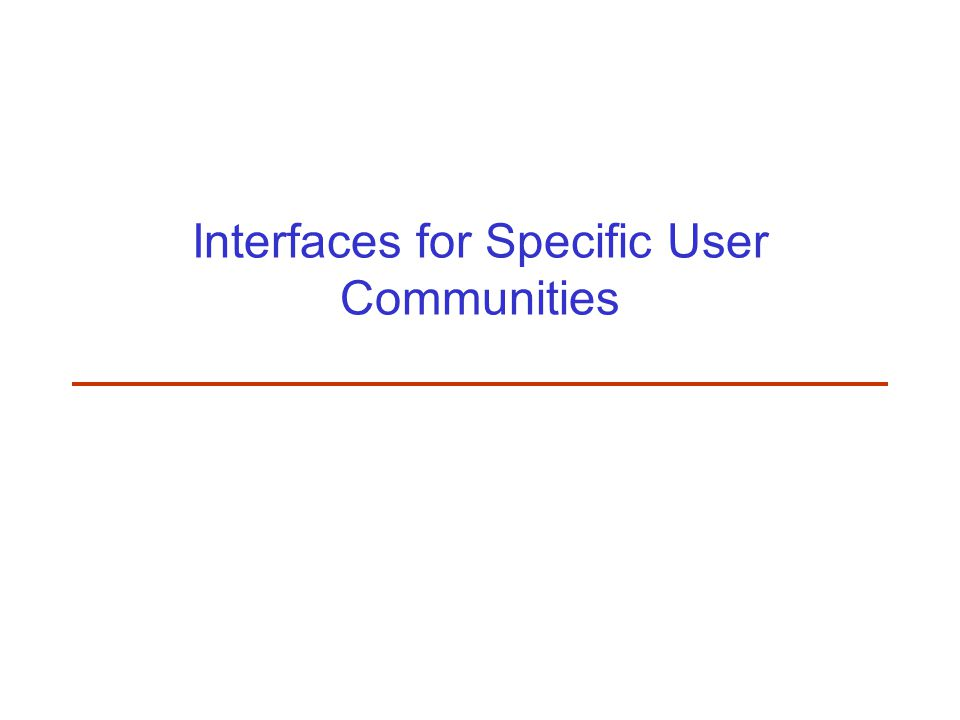 Interfaces for Specific User Communities