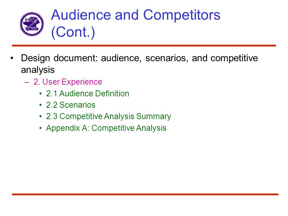 Audience and Competitors (Cont.) Design document: audience, scenarios, and competitive analysis –2.