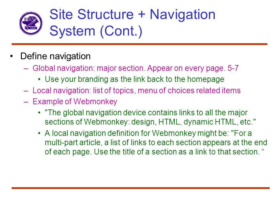 Site Structure + Navigation System (Cont.) Define navigation –Global navigation: major section. Appear on every page. 5-7 Use your branding as the lin