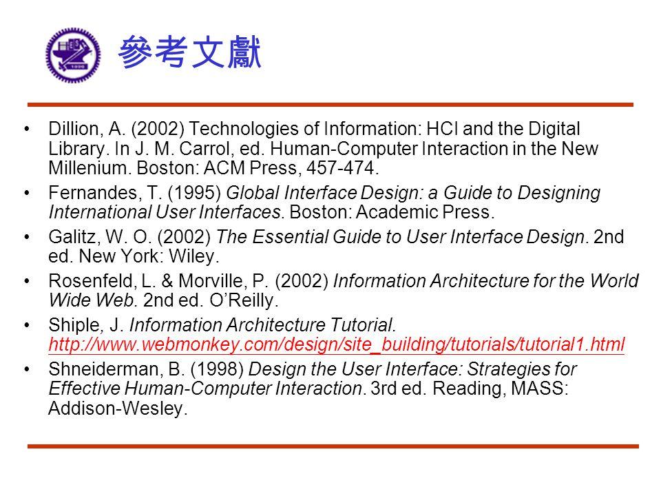 參考文獻 Dillion, A. (2002) Technologies of Information: HCI and the Digital Library.