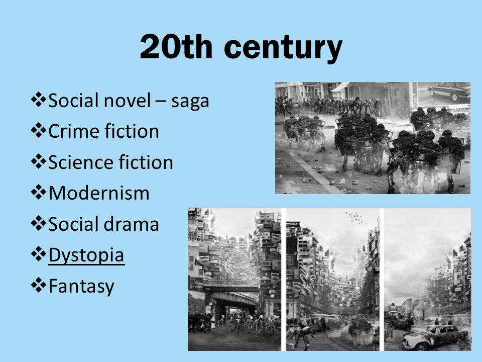 20th century  Social novel – saga  Crime fiction  Science fiction  Modernism  Social drama  Dystopia  Fantasy