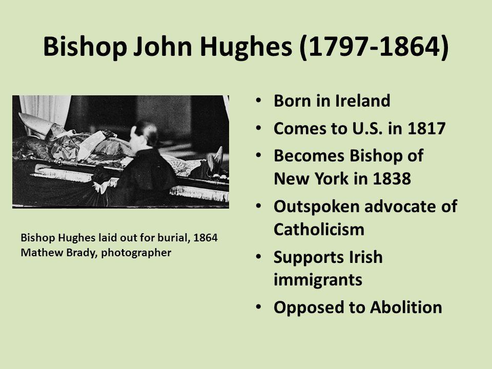 Bishop John Hughes (1797-1864) Born in Ireland Comes to U.S.