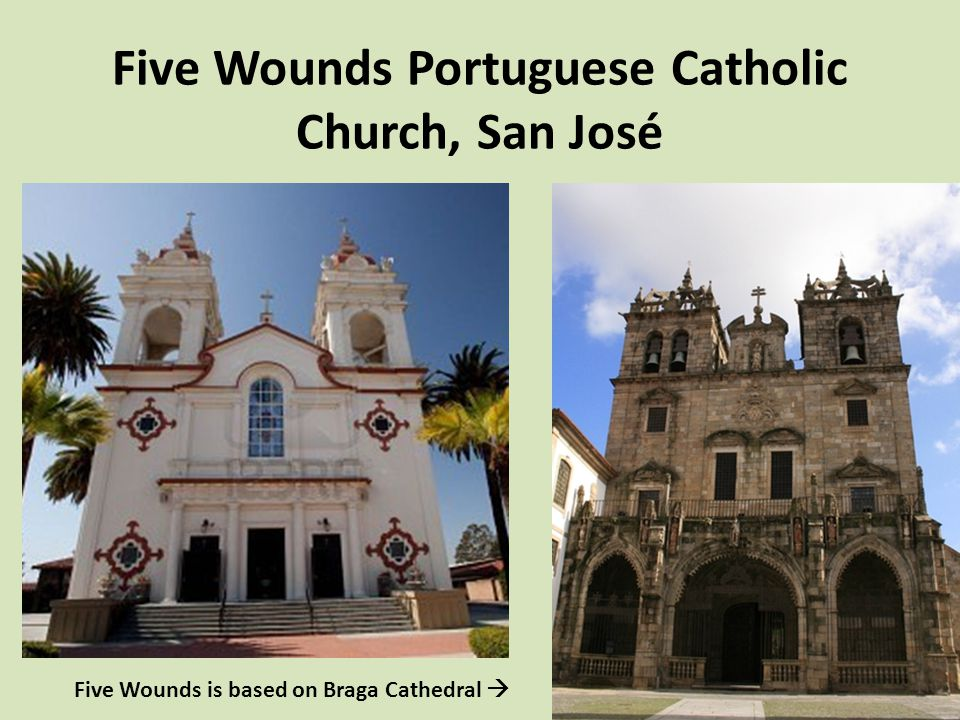 Five Wounds Portuguese Catholic Church, San José Five Wounds is based on Braga Cathedral 