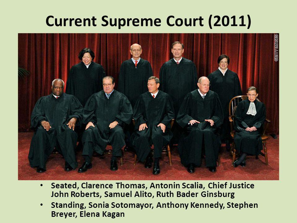 Current Supreme Court (2011) Seated, Clarence Thomas, Antonin Scalia, Chief Justice John Roberts, Samuel Alito, Ruth Bader Ginsburg Standing, Sonia Sotomayor, Anthony Kennedy, Stephen Breyer, Elena Kagan