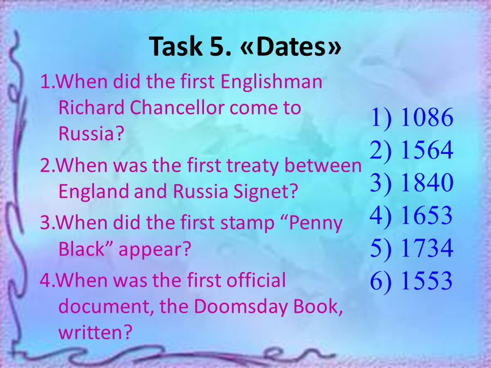 Task 5. «Dates» 1.When did the first Englishman Richard Chancellor come to Russia.
