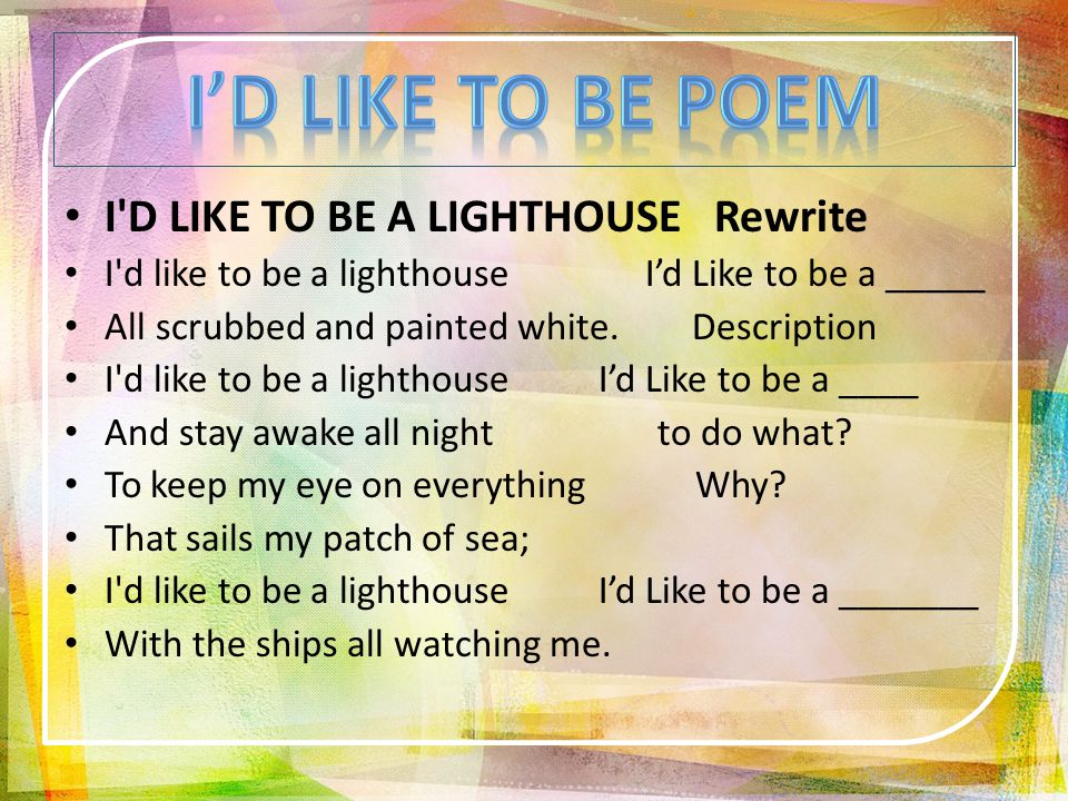 I D LIKE TO BE A LIGHTHOUSE Rewrite I d like to be a lighthouse I'd Like to be a _____ All scrubbed and painted white.