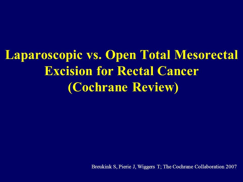 Laparoscopic vs. Open Total Mesorectal Excision for Rectal Cancer (Cochrane Review) Breukink S, Pierie J, Wiggers T; The Cochrane Collaboration 2007