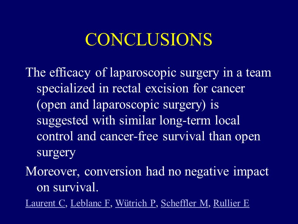 CONCLUSIONS The efficacy of laparoscopic surgery in a team specialized in rectal excision for cancer (open and laparoscopic surgery) is suggested with