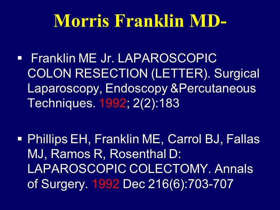 Morris Franklin MD-  Franklin ME Jr. LAPAROSCOPIC COLON RESECTION (LETTER). Surgical Laparoscopy, Endoscopy &Percutaneous Techniques. 1992; 2(2):183
