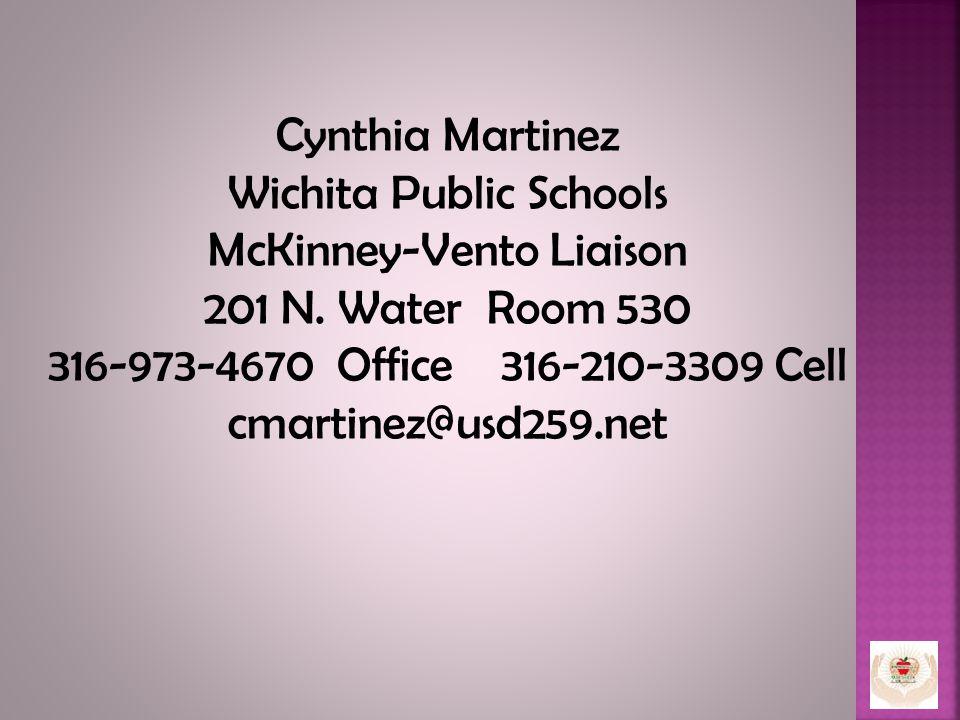 Cynthia Martinez Wichita Public Schools McKinney-Vento Liaison 201 N. Water Room 530 316-973-4670 Office 316-210-3309 Cell cmartinez@usd259.net
