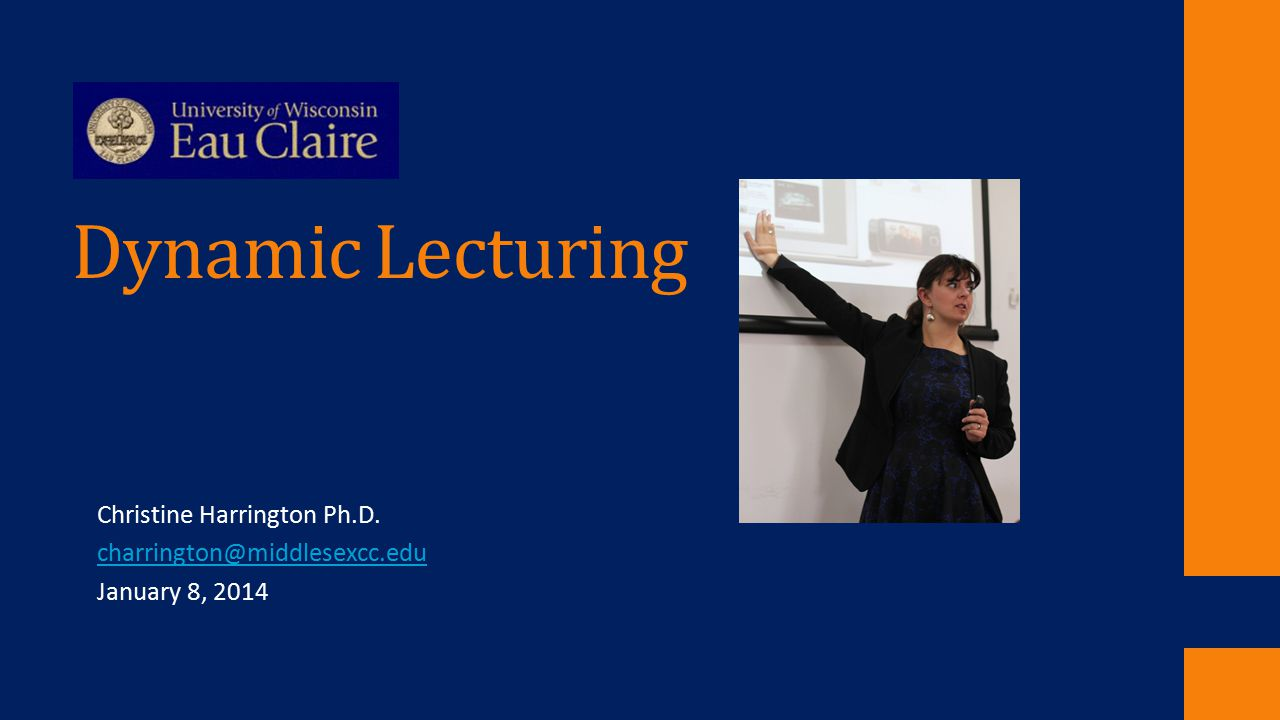 Dynamic Lecturing Christine Harrington Ph.D. charrington@middlesexcc.edu January 8, 2014