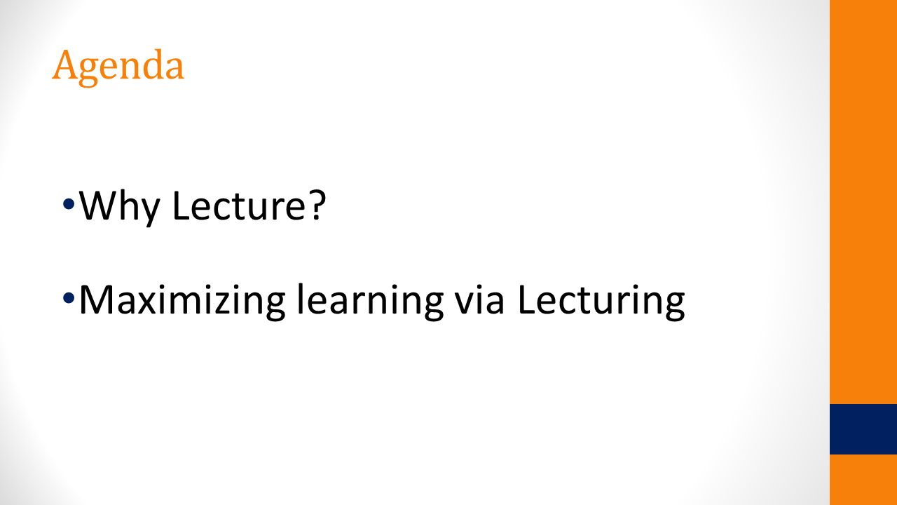Agenda Why Lecture Maximizing learning via Lecturing