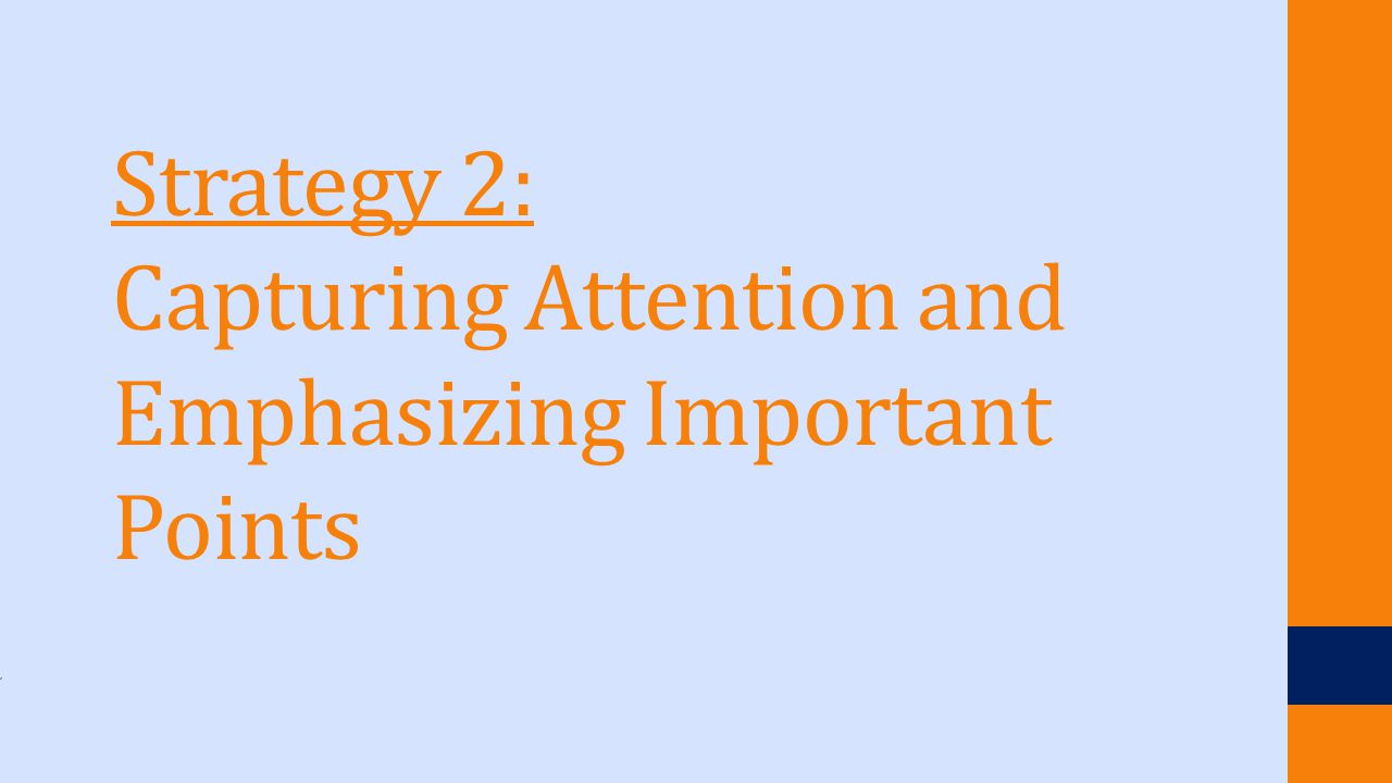 Strategy 2: Capturing Attention and Emphasizing Important Points