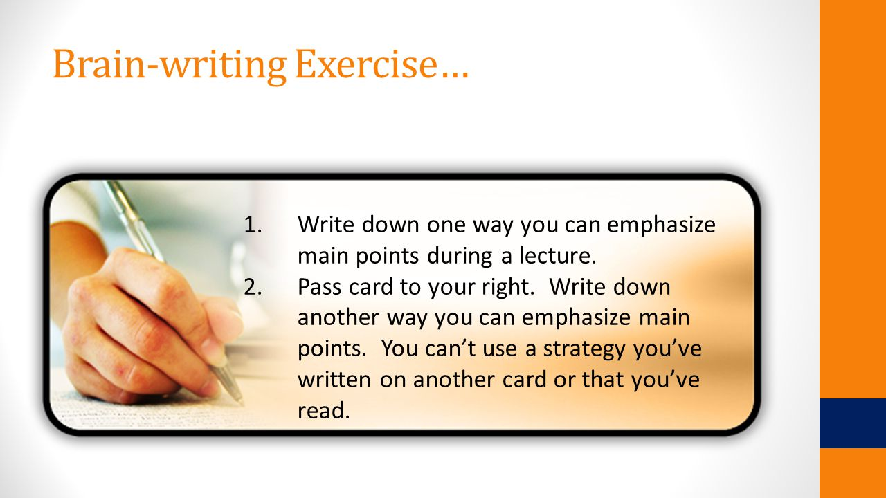 Brain-writing Exercise… 1.Write down one way you can emphasize main points during a lecture.