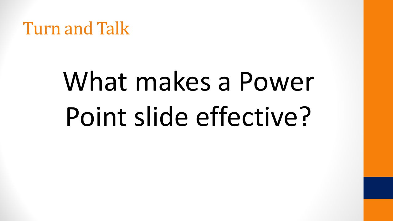 Turn and Talk What makes a Power Point slide effective