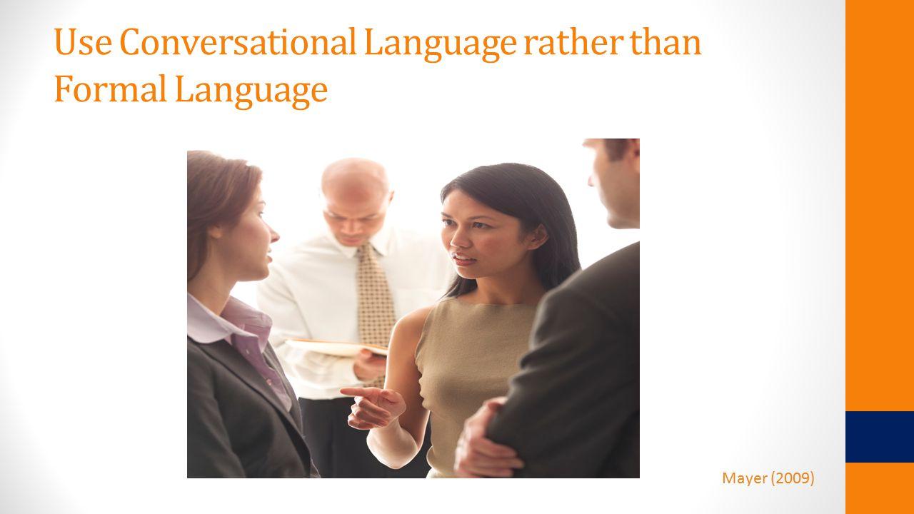 Use Conversational Language rather than Formal Language Mayer (2009)