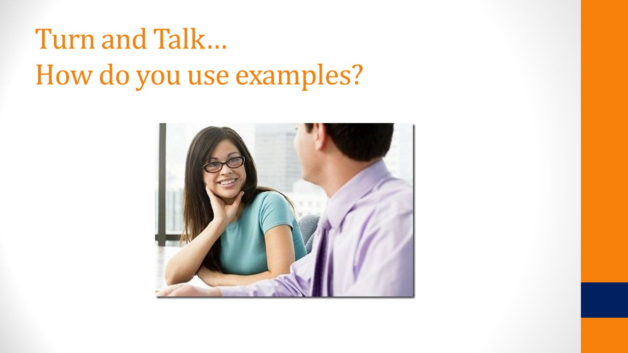 Turn and Talk… How do you use examples