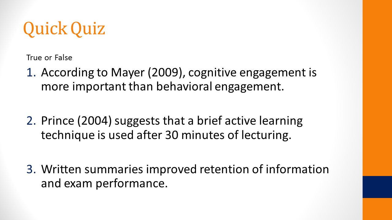 Quick Quiz True or False 1.According to Mayer (2009), cognitive engagement is more important than behavioral engagement.