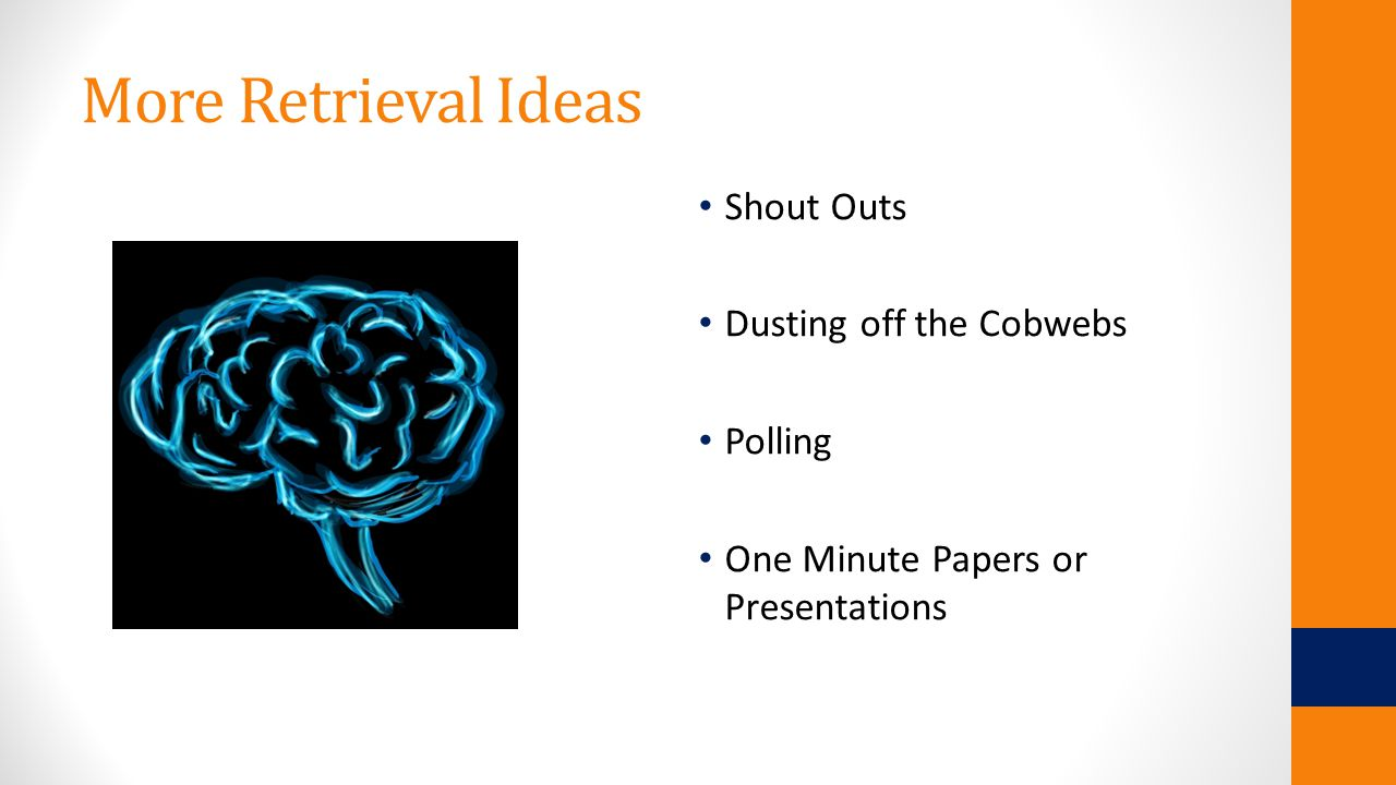 More Retrieval Ideas Shout Outs Dusting off the Cobwebs Polling One Minute Papers or Presentations