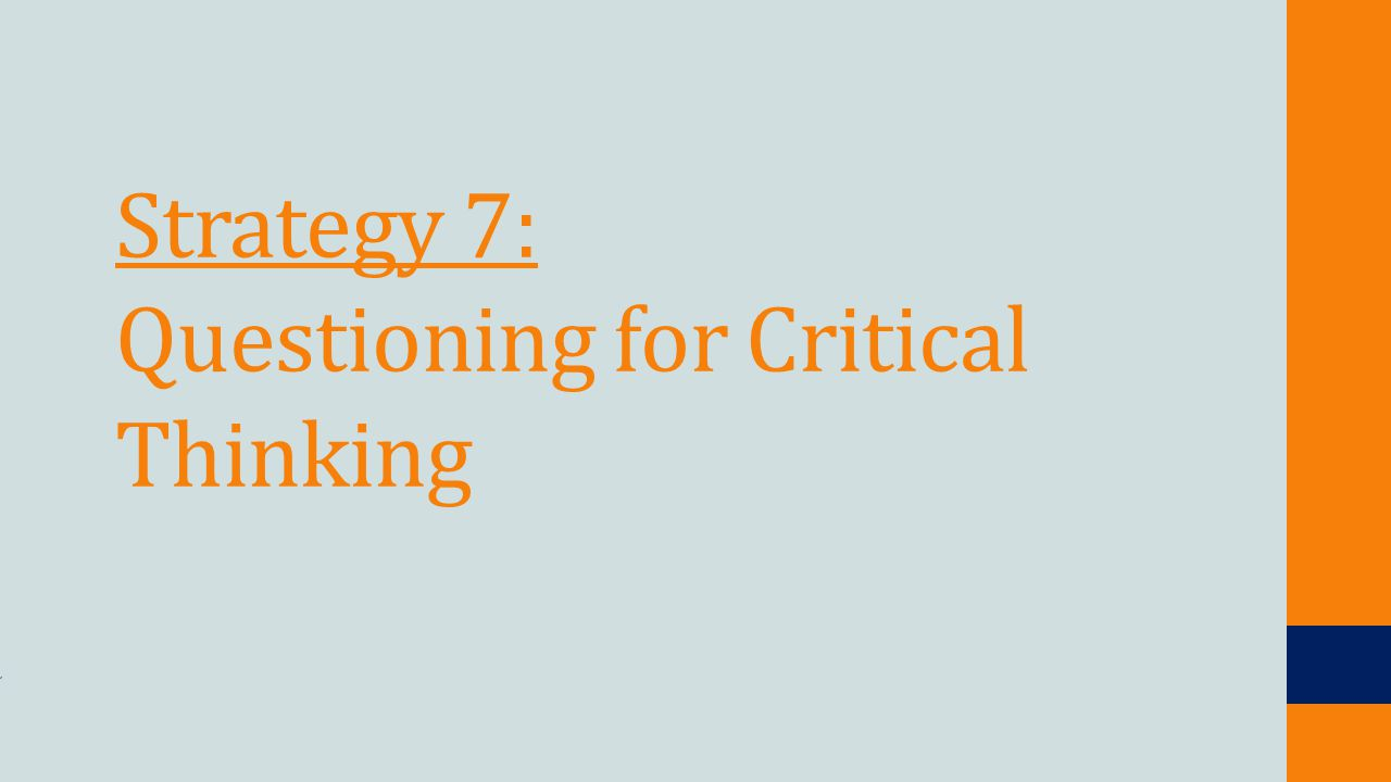 Strategy 7: Questioning for Critical Thinking