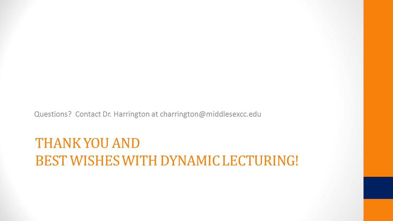 THANK YOU AND BEST WISHES WITH DYNAMIC LECTURING. Questions.